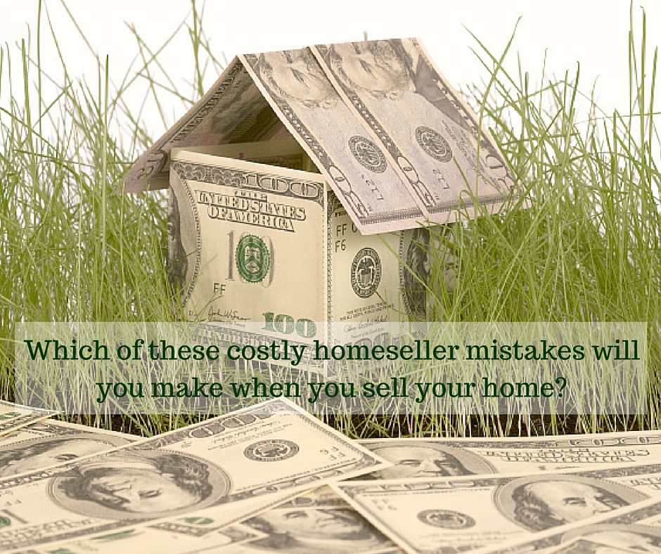 Which of these costly homeseller mistakes will you make when you sell your home?